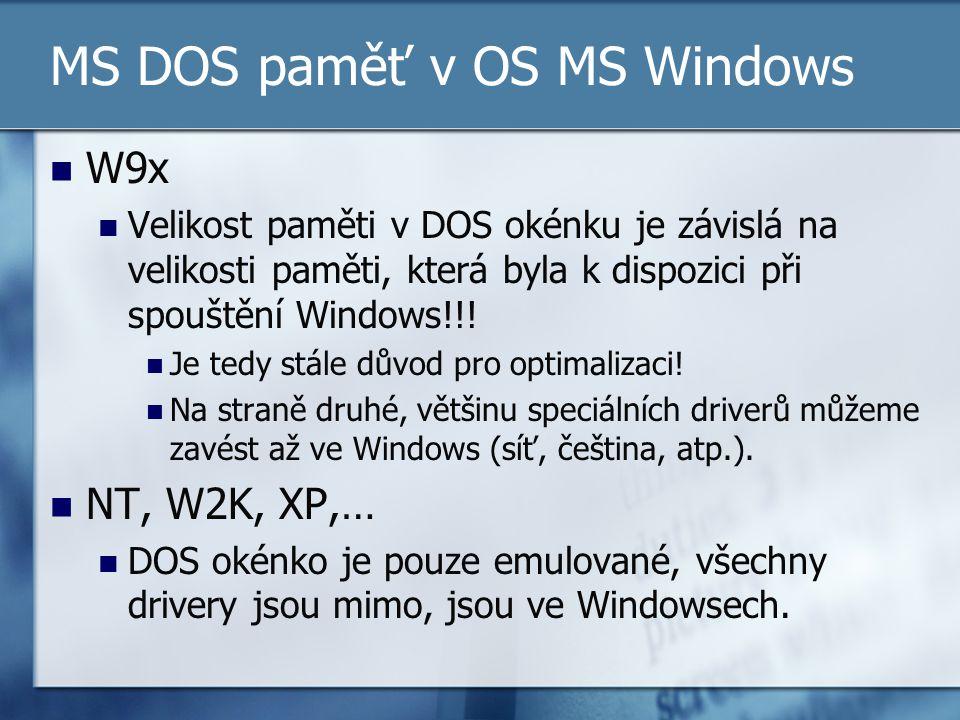 MS DOS paměť v OS MS Windows W9x Velikost paměti v DOS okénku je závislá na velikosti paměti, která byla k dispozici při spouštění Windows!!! Je tedy