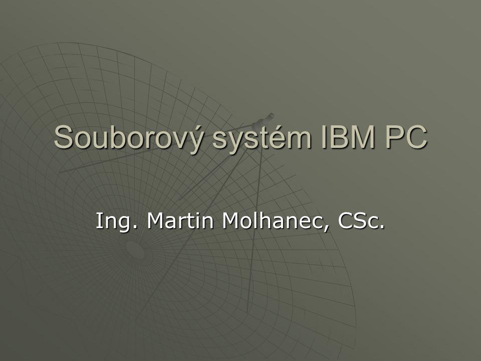 Souborový systém IBM PC Ing. Martin Molhanec, CSc.