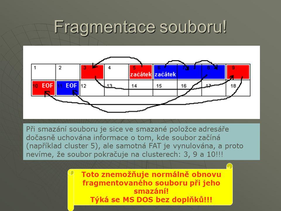 Fragmentace souboru! Při smazání souboru je sice ve smazané položce adresáře dočasně uchována informace o tom, kde soubor začíná (například cluster 5)
