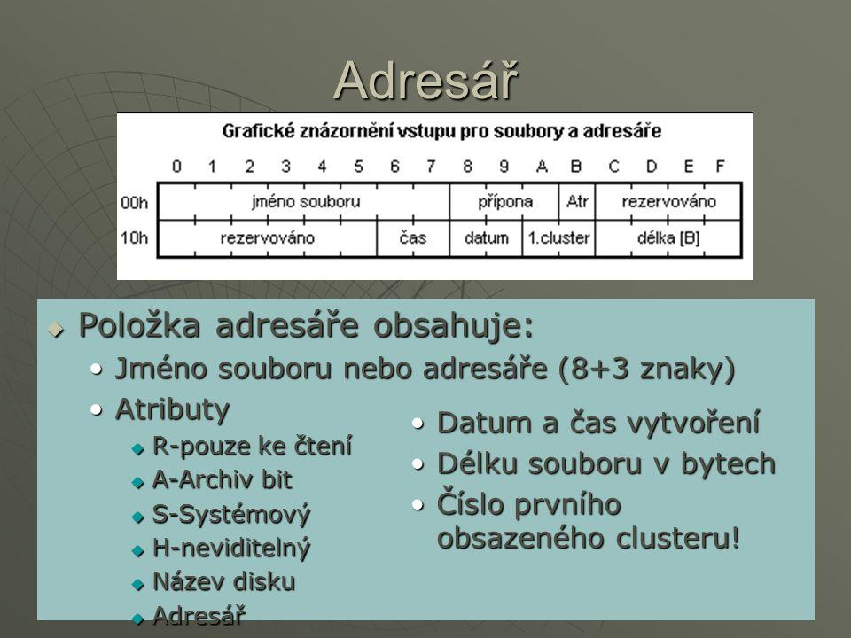  Položka adresáře obsahuje: Jméno souboru nebo adresáře (8+3 znaky)Jméno souboru nebo adresáře (8+3 znaky) AtributyAtributy  R-pouze ke čtení  A-Ar