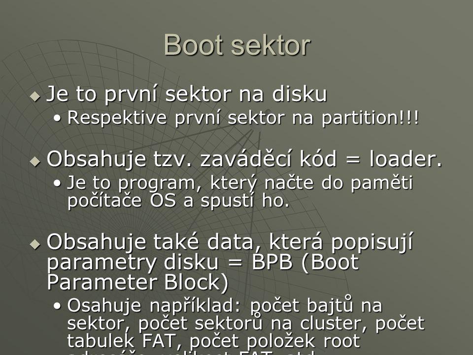 Boot sektor  Je to první sektor na disku Respektive první sektor na partition!!!Respektive první sektor na partition!!!  Obsahuje tzv. zaváděcí kód