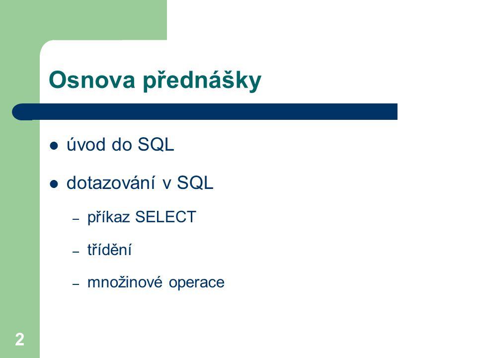 2 Osnova přednášky úvod do SQL dotazování v SQL – příkaz SELECT – třídění – množinové operace