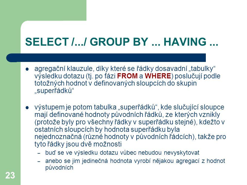 """23 SELECT /.../ GROUP BY... HAVING... agregační klauzule, díky které se řádky dosavadní """"tabulky"""" výsledku dotazu (tj. po fázi FROM a WHERE) poslučují"""