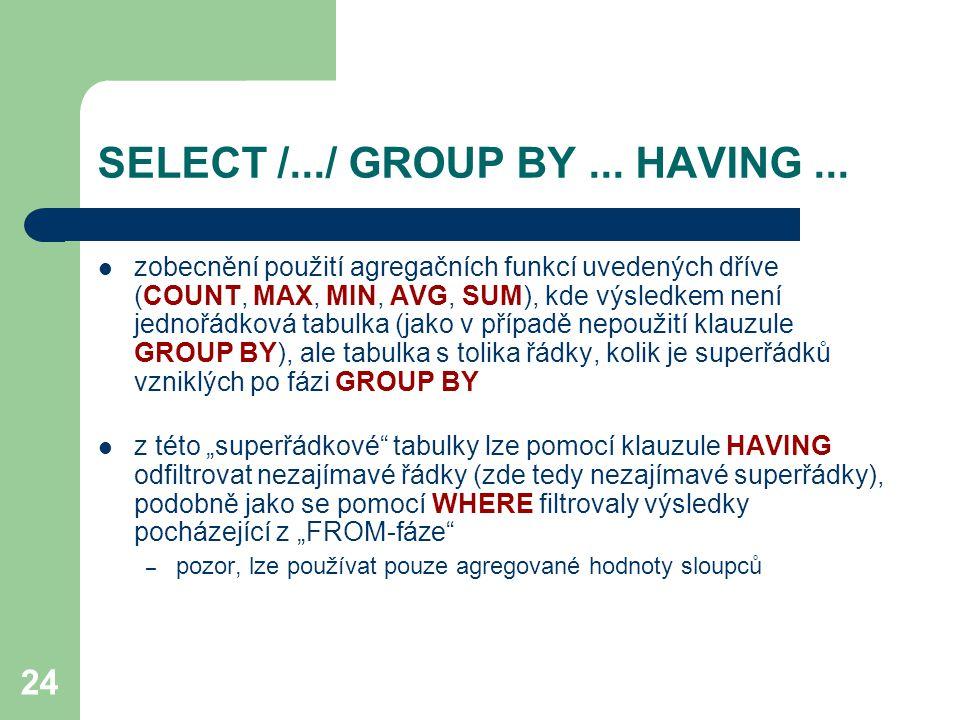 24 SELECT /.../ GROUP BY... HAVING... zobecnění použití agregačních funkcí uvedených dříve (COUNT, MAX, MIN, AVG, SUM), kde výsledkem není jednořádkov