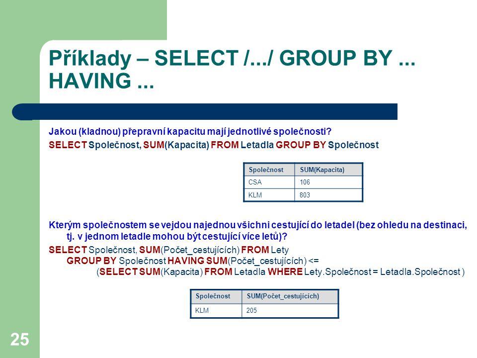 25 Příklady – SELECT /.../ GROUP BY... HAVING... Jakou (kladnou) přepravní kapacitu mají jednotlivé společnosti? SELECT Společnost, SUM(Kapacita) FROM