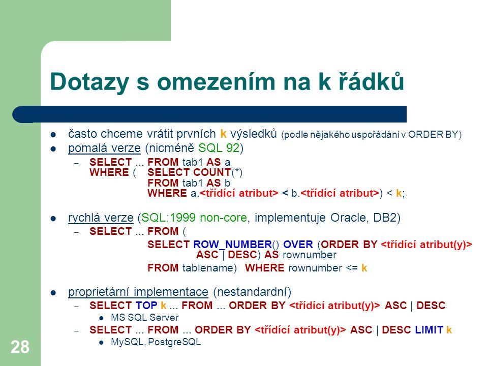 28 Dotazy s omezením na k řádků často chceme vrátit prvních k výsledků (podle nějakého uspořádání v ORDER BY) pomalá verze (nicméně SQL 92) – SELECT..