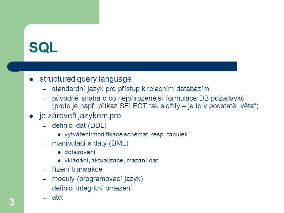 3 SQL structured query language – standardní jazyk pro přístup k relačním databázím – původně snaha o co nejpřirozenější formulace DB požadavků (proto