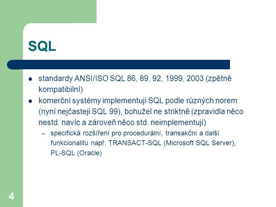 4 SQL standardy ANSI/ISO SQL 86, 89, 92, 1999, 2003 (zpětně kompatibilní) komerční systémy implementují SQL podle různých norem (nyní nejčasteji SQL 9