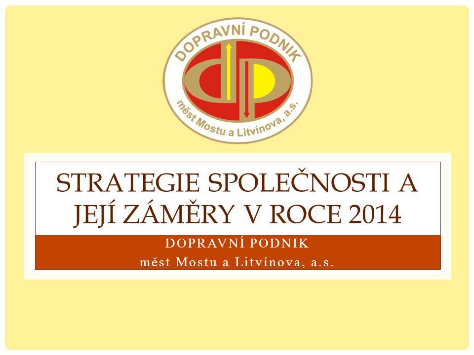 STRATEGIE SPOLEČNOSTI A JEJÍ ZÁMĚRY V ROCE 2014 DOPRAVNÍ PODNIK měst Mostu a Litvínova, a.s.