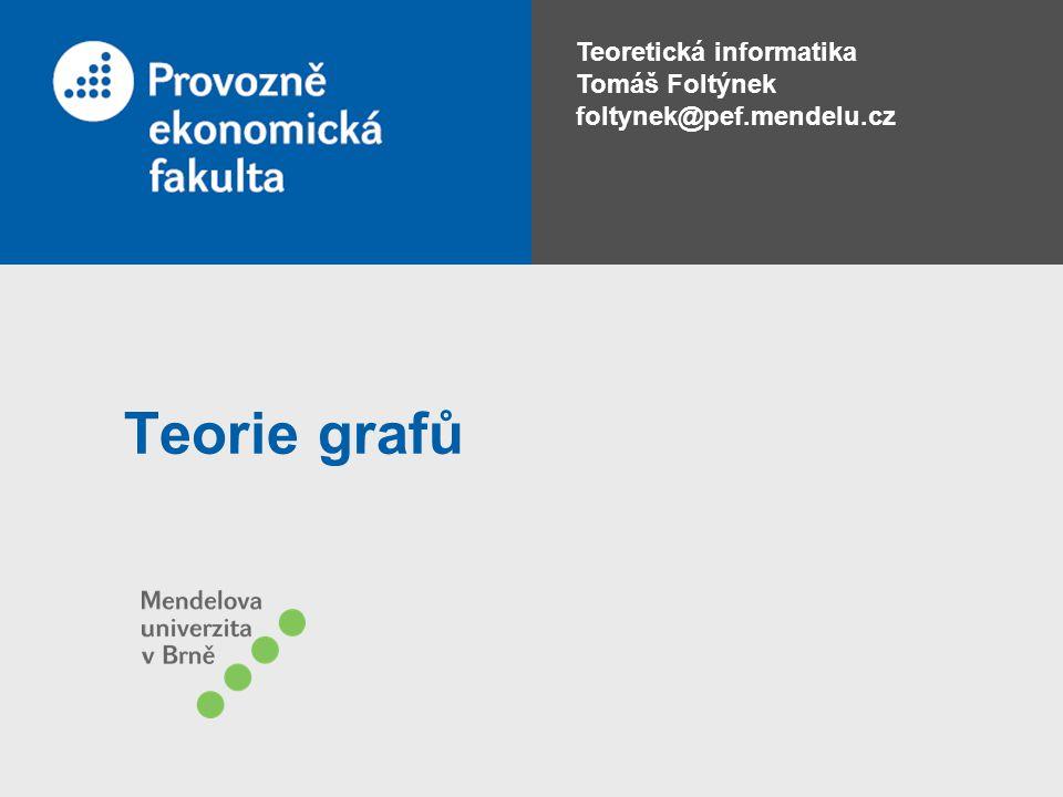 Teoretická informatika Tomáš Foltýnek foltynek@pef.mendelu.cz Teorie grafů