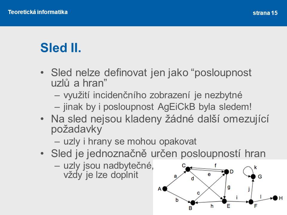 """Teoretická informatika Sled II. Sled nelze definovat jen jako """"posloupnost uzlů a hran"""" –využití incidenčního zobrazení je nezbytné –jinak by i poslou"""