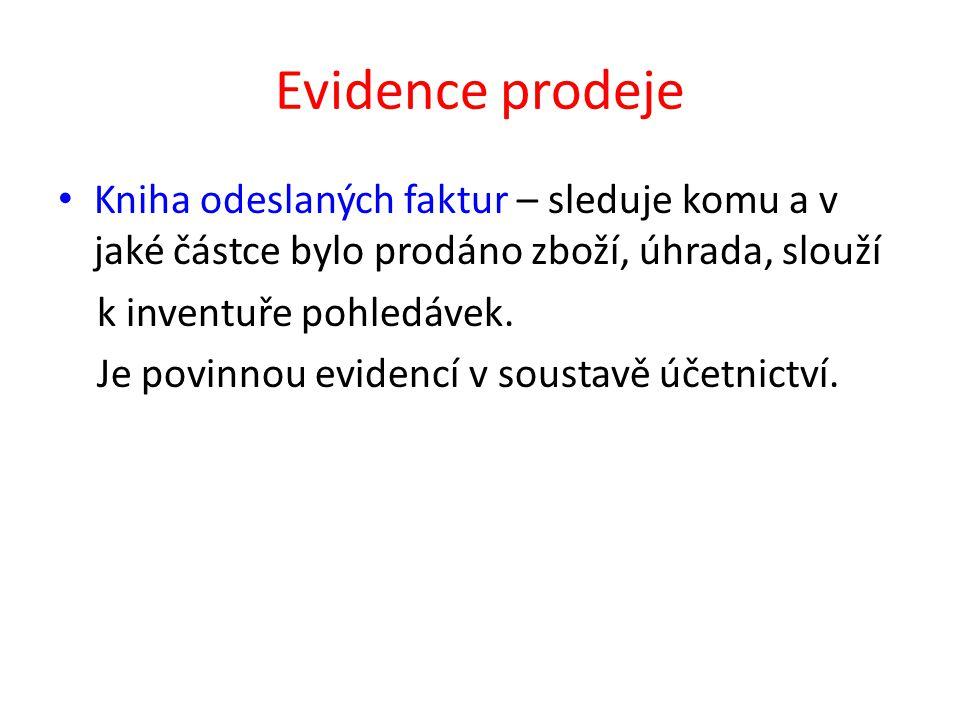 Evidence prodeje Kniha odeslaných faktur – sleduje komu a v jaké částce bylo prodáno zboží, úhrada, slouží k inventuře pohledávek.