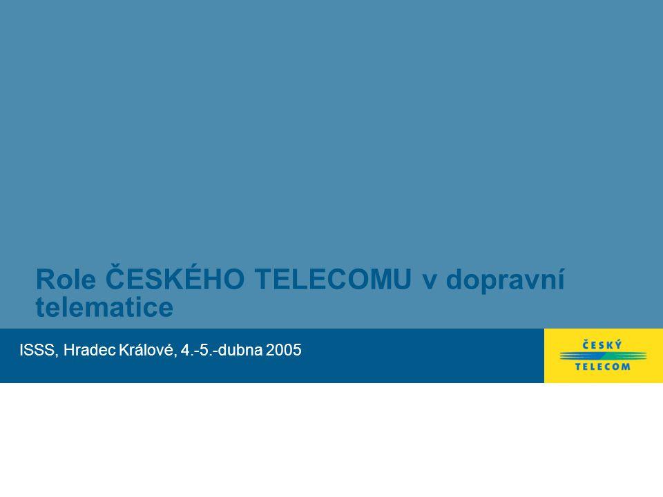 Role ČESKÉHO TELECOMU v dopravní telematice ISSS, Hradec Králové, 4.-5.-dubna 2005