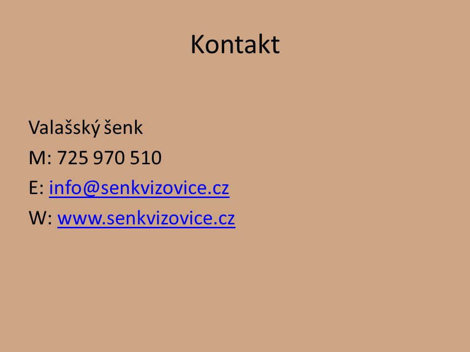 Kontakt Valašský šenk M: 725 970 510 E: info@senkvizovice.czinfo@senkvizovice.cz W: www.senkvizovice.czwww.senkvizovice.cz