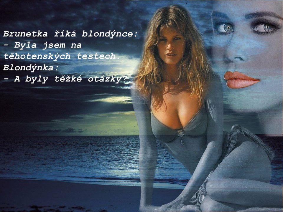 Brunetka říká blondýnce: - Byla jsem na těhotenských testech. Blondýnka: - A byly těžké otázky
