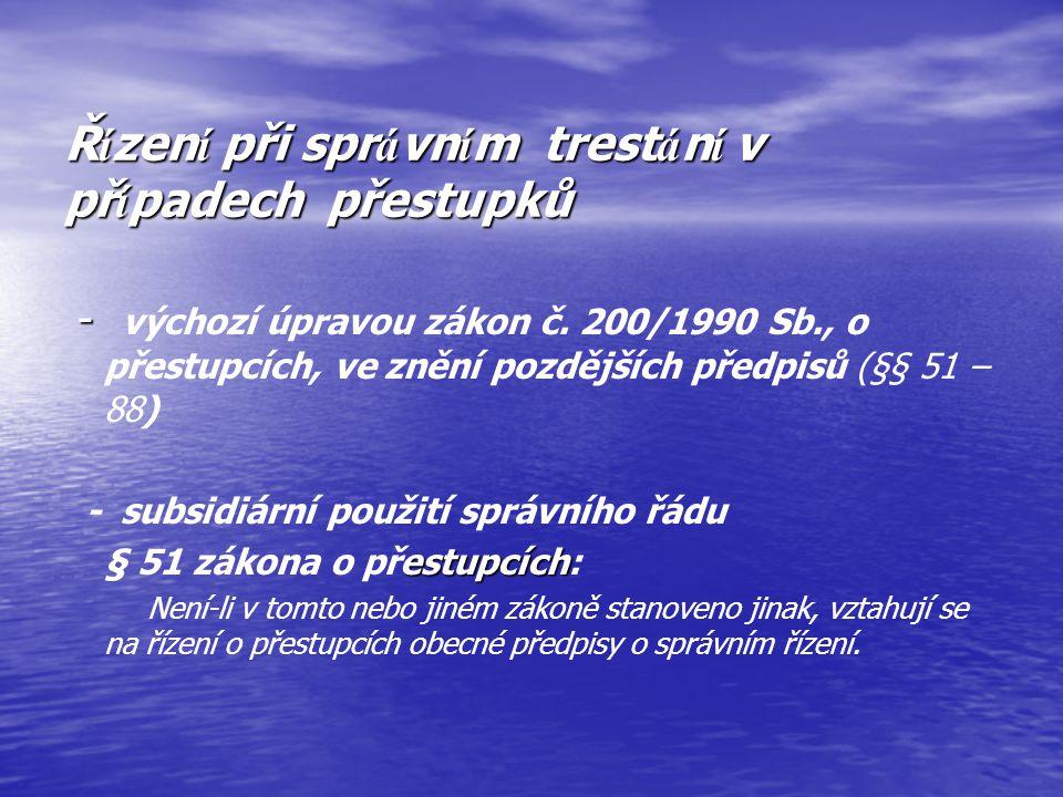 Ř í zen í při spr á vn í m trest á n í v př í padech přestupků - - výchozí úpravou zákon č. 200/1990 Sb., o přestupcích, ve znění pozdějších předpisů