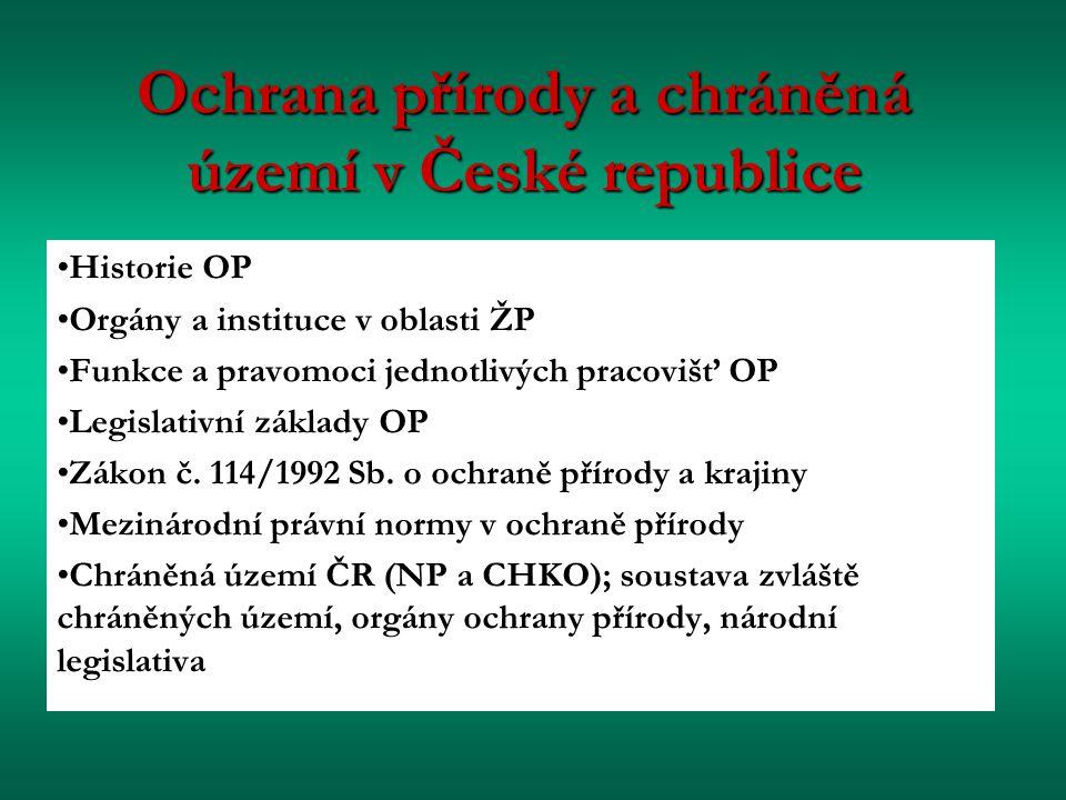 Ochrana přírody a chráněná území v České republice Historie OP Orgány a instituce v oblasti ŽP Funkce a pravomoci jednotlivých pracovišť OP Legislativ