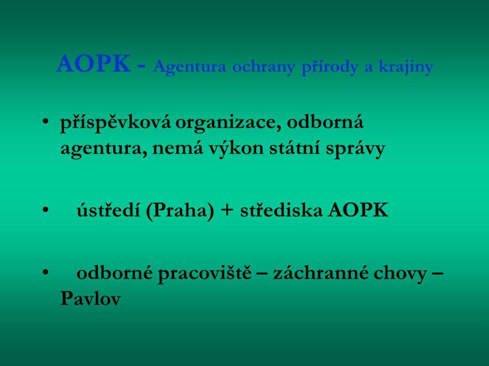 AOPK - Agentura ochrany přírody a krajiny příspěvková organizace, odborná agentura, nemá výkon státní správy ústředí (Praha) + střediska AOPK odborné pracoviště – záchranné chovy – Pavlov