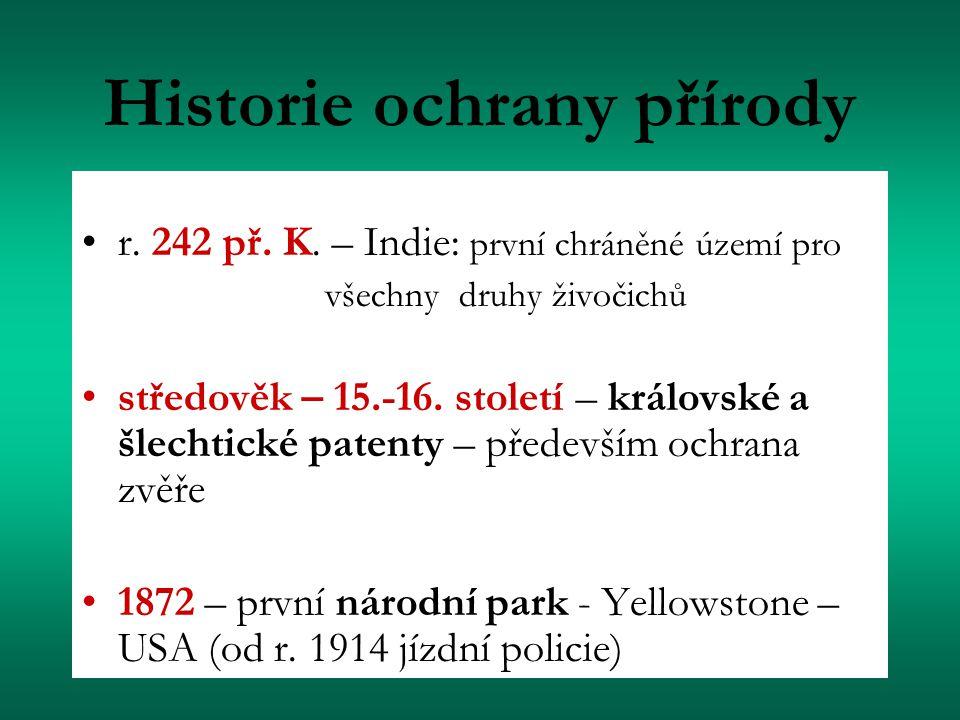 Historie ochrany přírody r. 242 př. K. – Indie: první chráněné území pro všechny druhy živočichů středověk – 15.-16. století – královské a šlechtické