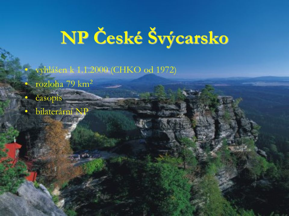 NP České Švýcarsko vyhlášen k 1.1.2000 (CHKO od 1972) rozloha 79 km 2 časopis bilaterární NP