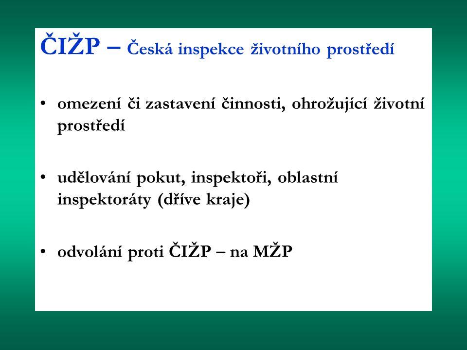 ČIŽP – Česká inspekce životního prostředí omezení či zastavení činnosti, ohrožující životní prostředí udělování pokut, inspektoři, oblastní inspektoráty (dříve kraje) odvolání proti ČIŽP – na MŽP