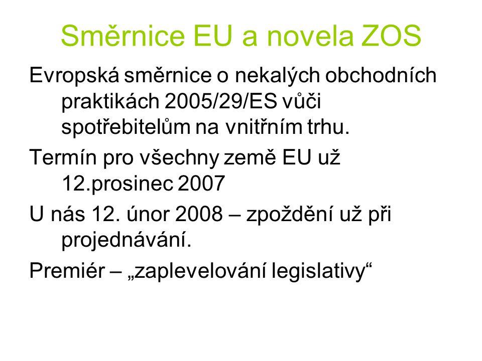 Směrnice EU a novela ZOS Evropská směrnice o nekalých obchodních praktikách 2005/29/ES vůči spotřebitelům na vnitřním trhu.