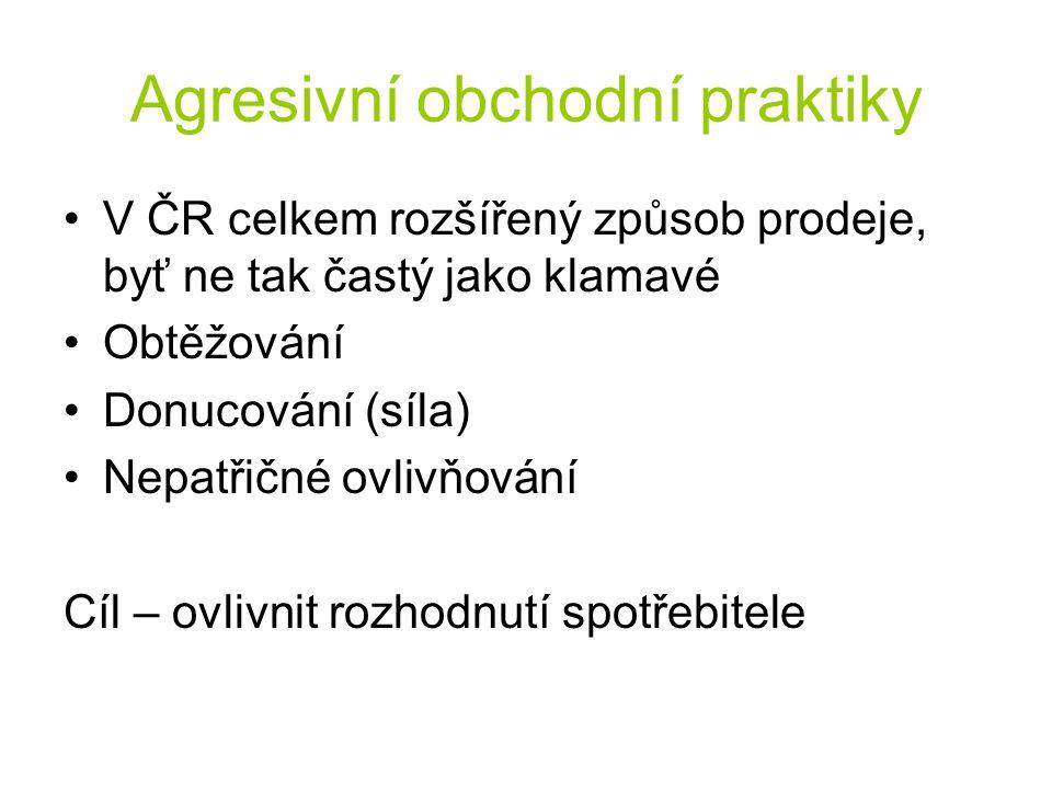 Agresivní obchodní praktiky V ČR celkem rozšířený způsob prodeje, byť ne tak častý jako klamavé Obtěžování Donucování (síla) Nepatřičné ovlivňování Cíl – ovlivnit rozhodnutí spotřebitele