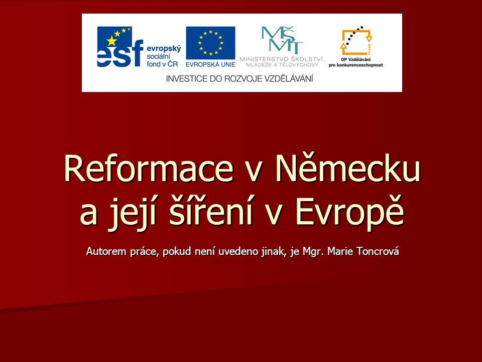  Anotace: seznámit se s reformací, jejím cílem a důsledky v jednotlivých zemích Evropy, poznat jednotlivé reformátory a jejich myšlenky  Autor: Mgr.