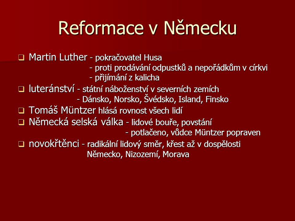 Reformace v Německu  Martin Luther - pokračovatel Husa - proti prodávání odpustků a nepořádkům v církvi - proti prodávání odpustků a nepořádkům v cír