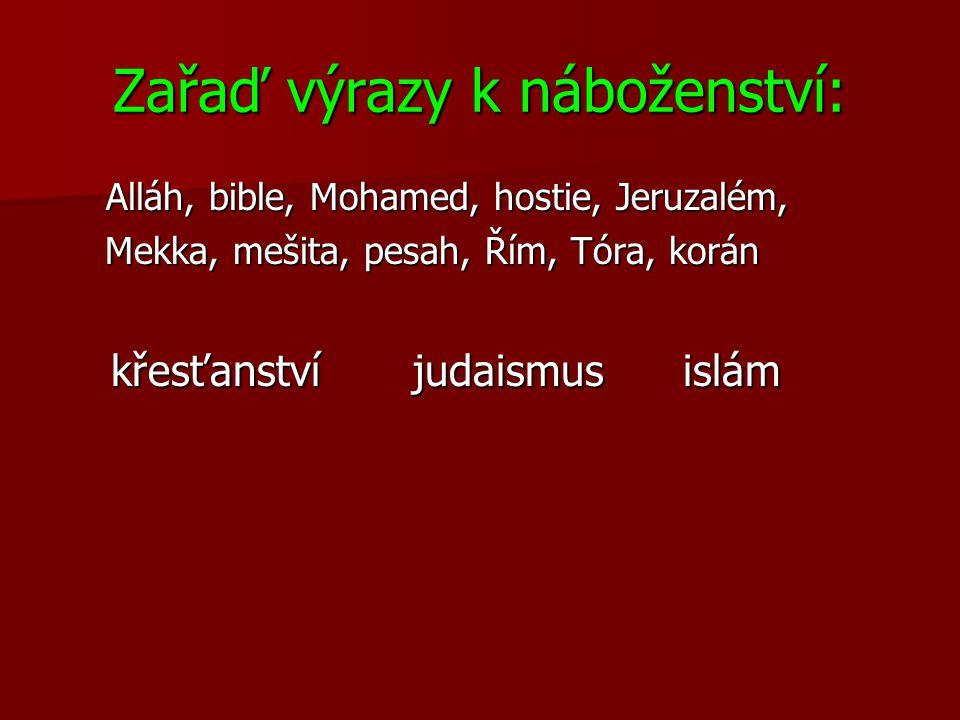 Zařaď výrazy k náboženství: Alláh, bible, Mohamed, hostie, Jeruzalém, Mekka, mešita, pesah, Řím, Tóra, korán Mekka, mešita, pesah, Řím, Tóra, korán kř