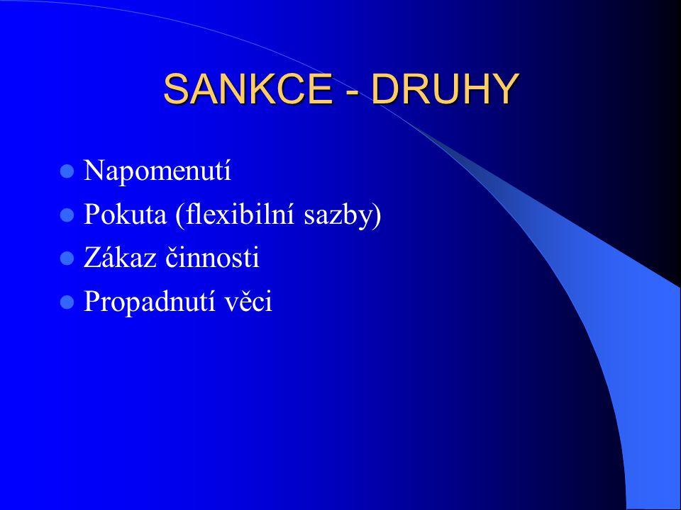 SANKCE - DRUHY Napomenutí Pokuta (flexibilní sazby) Zákaz činnosti Propadnutí věci