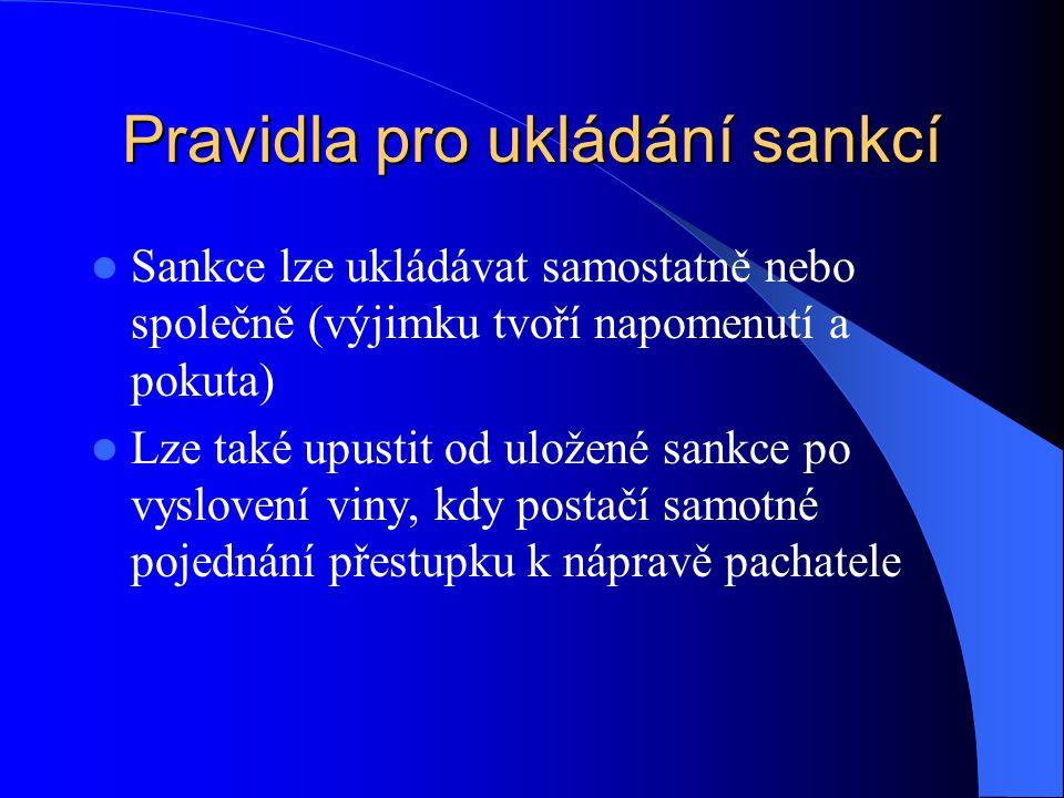 Pravidla pro ukládání sankcí Sankce lze ukládávat samostatně nebo společně (výjimku tvoří napomenutí a pokuta) Lze také upustit od uložené sankce po v