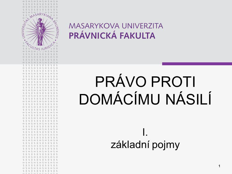 www.law.muni.cz 12 DRUHY DOMÁCÍHO NÁSILÍ Fyzické násilí Psychické násilí (vydírání, i sebevraždou) Sexuální násilí Sociální násilí/izolace Ekonomické násilí/deprivace Kombinace Pronásledování - stalking