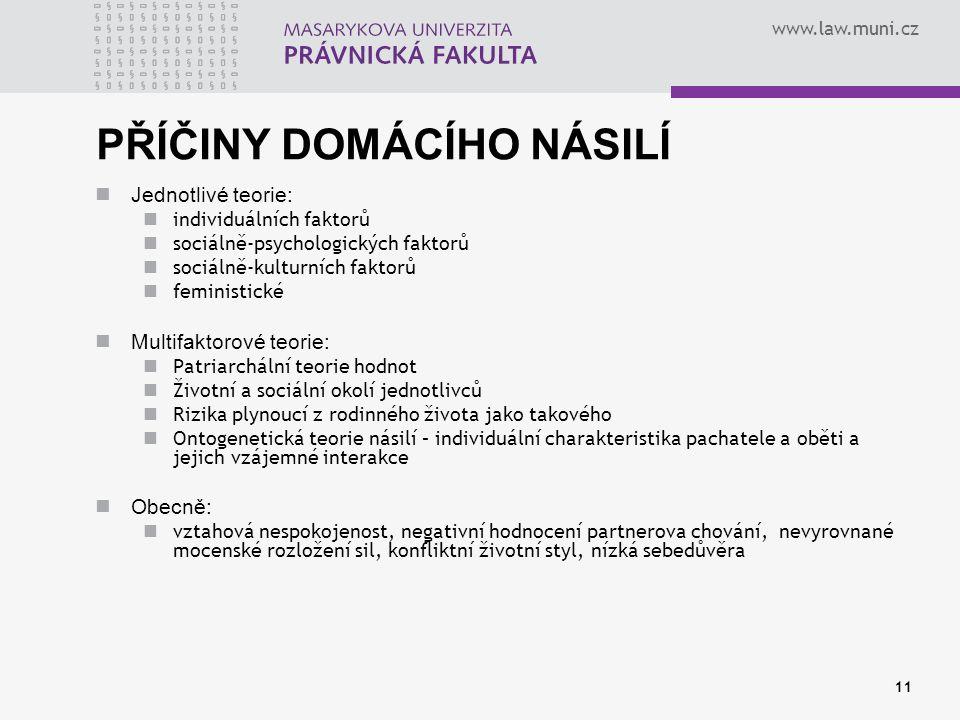 www.law.muni.cz 11 PŘÍČINY DOMÁCÍHO NÁSILÍ Jednotlivé teorie: individuálních faktorů sociálně-psychologických faktorů sociálně-kulturních faktorů femi