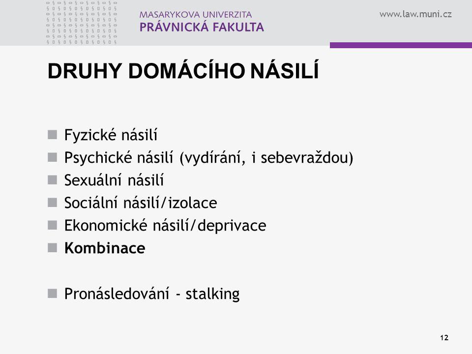 www.law.muni.cz 12 DRUHY DOMÁCÍHO NÁSILÍ Fyzické násilí Psychické násilí (vydírání, i sebevraždou) Sexuální násilí Sociální násilí/izolace Ekonomické