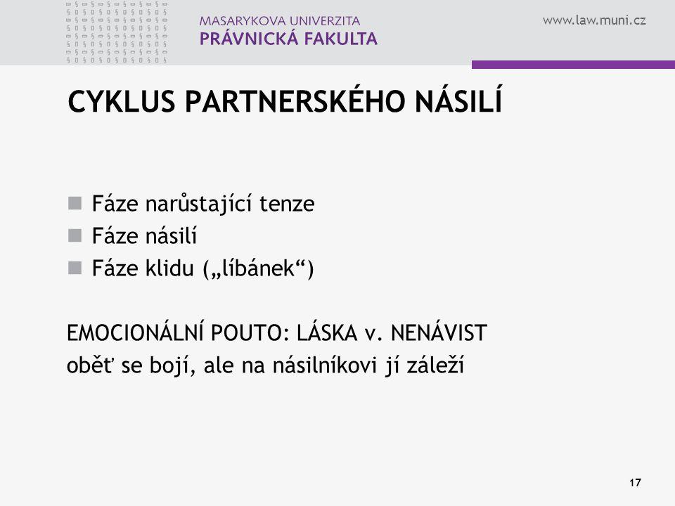 """www.law.muni.cz 17 CYKLUS PARTNERSKÉHO NÁSILÍ Fáze narůstající tenze Fáze násilí Fáze klidu (""""líbánek"""") EMOCIONÁLNÍ POUTO: LÁSKA v. NENÁVIST oběť se b"""