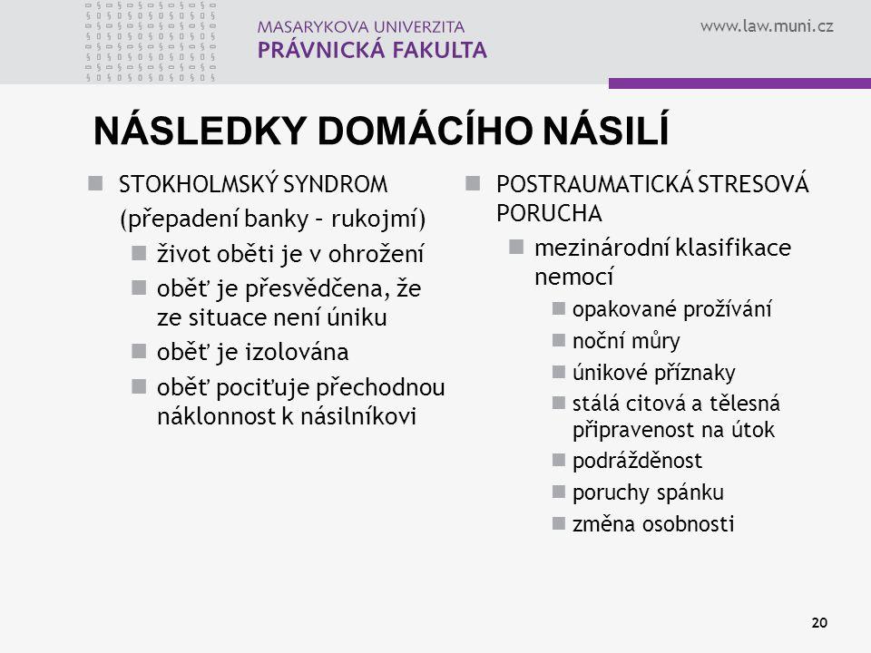 www.law.muni.cz 20 NÁSLEDKY DOMÁCÍHO NÁSILÍ STOKHOLMSKÝ SYNDROM (přepadení banky – rukojmí) život oběti je v ohrožení oběť je přesvědčena, že ze situa