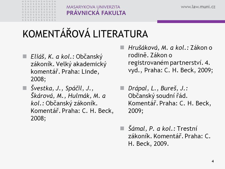 www.law.muni.cz 4 KOMENTÁŘOVÁ LITERATURA Eliáš, K. a kol.: Občanský zákoník. Velký akademický komentář. Praha: Linde, 2008; Švestka, J., Spáčil, J., Š