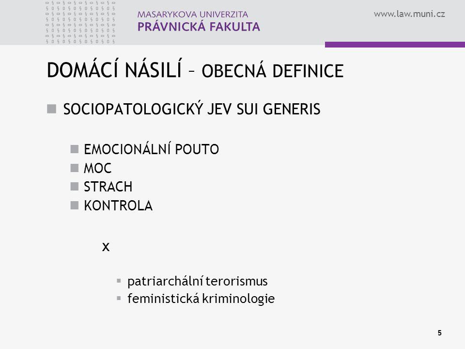 www.law.muni.cz 5 DOMÁCÍ NÁSILÍ – OBECNÁ DEFINICE SOCIOPATOLOGICKÝ JEV SUI GENERIS EMOCIONÁLNÍ POUTO MOC STRACH KONTROLA x  patriarchální terorismus