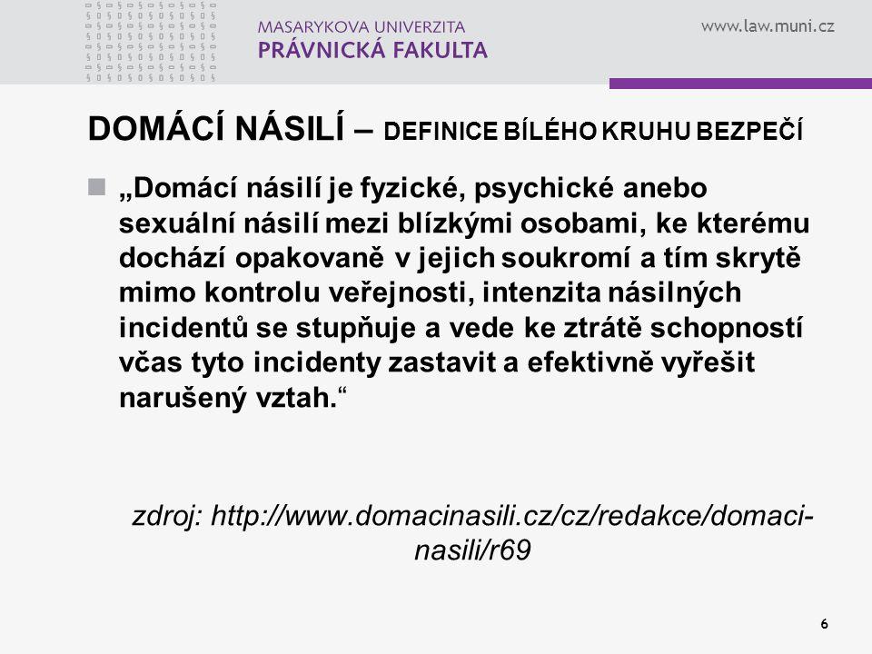 """www.law.muni.cz 6 DOMÁCÍ NÁSILÍ – DEFINICE BÍLÉHO KRUHU BEZPEČÍ """"Domácí násilí je fyzické, psychické anebo sexuální násilí mezi blízkými osobami, ke k"""