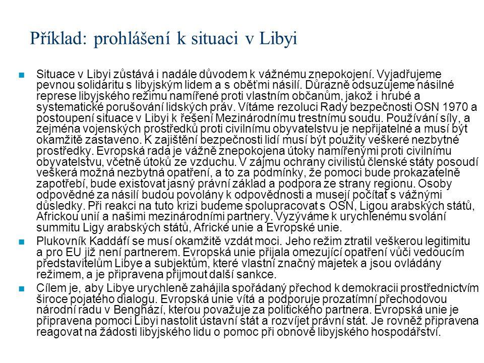 Příklad: prohlášení k situaci v Libyi Situace v Libyi zůstává i nadále důvodem k vážnému znepokojení. Vyjadřujeme pevnou solidaritu s libyjským lidem