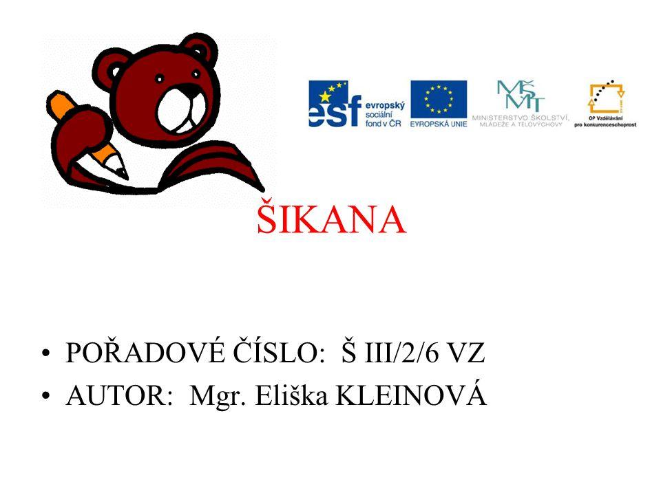 ŠIKANA POŘADOVÉ ČÍSLO: Š III/2/6 VZ AUTOR: Mgr. Eliška KLEINOVÁ