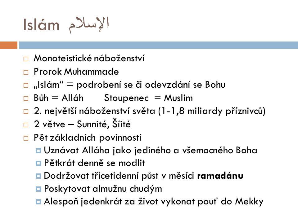 """Islám الإسلام  Monoteistické náboženství  Prorok Muhammade  """"Islám"""" = podrobení se či odevzdání se Bohu  Bůh = Alláh Stoupenec = Muslim  2. nejvě"""