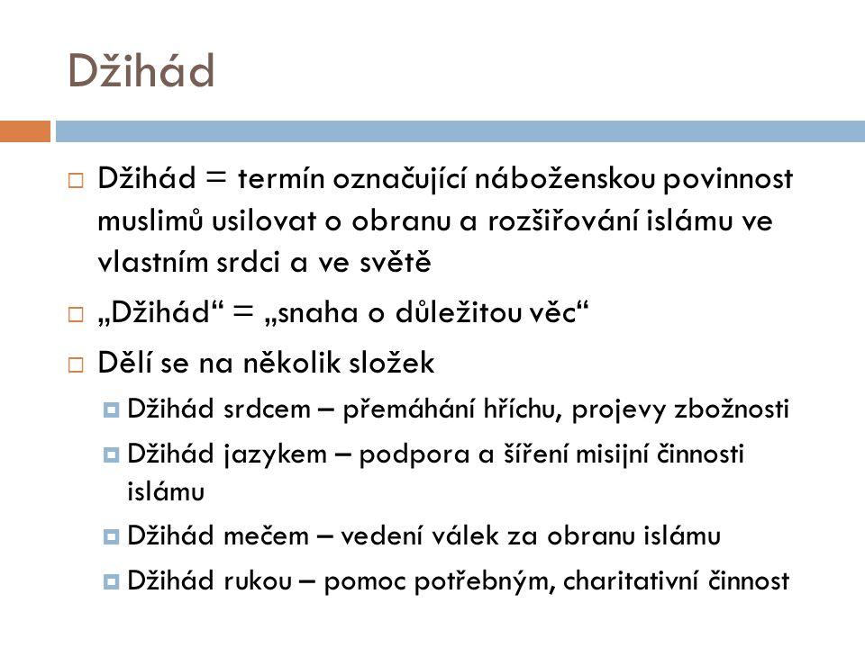 """Džihád  Džihád = termín označující náboženskou povinnost muslimů usilovat o obranu a rozšiřování islámu ve vlastním srdci a ve světě  """"Džihád"""" = """"sn"""