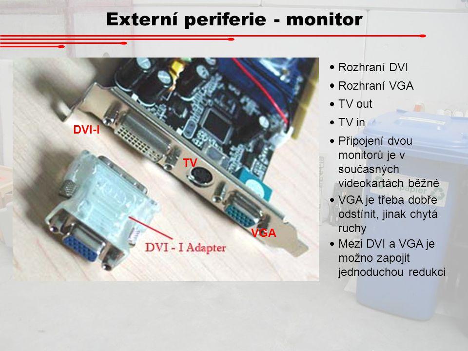 Externí periferie - monitor DVI-I TV VGA Rozhraní DVI Rozhraní VGA TV out VGA je třeba dobře odstínit, jinak chytá ruchy TV in Připojení dvou monitorů