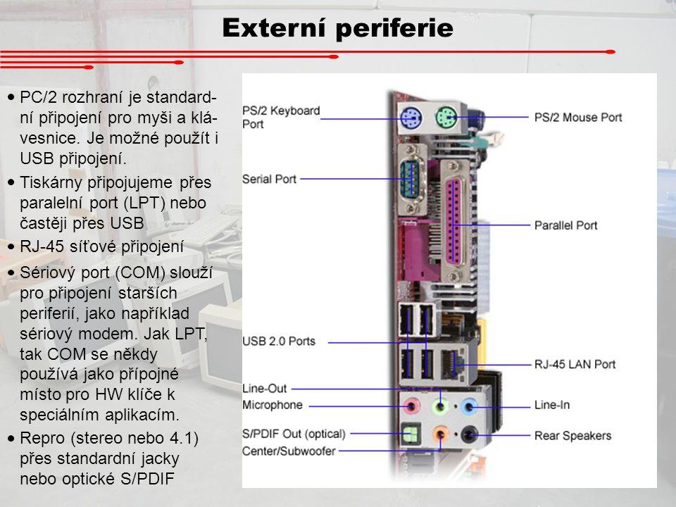 Externí periferie PC/2 rozhraní je standard- ní připojení pro myši a klá- vesnice. Je možné použít i USB připojení. Tiskárny připojujeme přes paraleln
