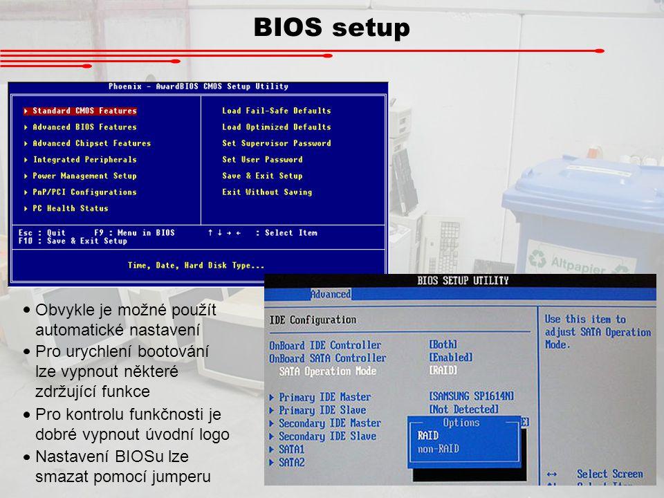 BIOS setup Obvykle je možné použít automatické nastavení Pro urychlení bootování lze vypnout některé zdržující funkce Pro kontrolu funkčnosti je dobré