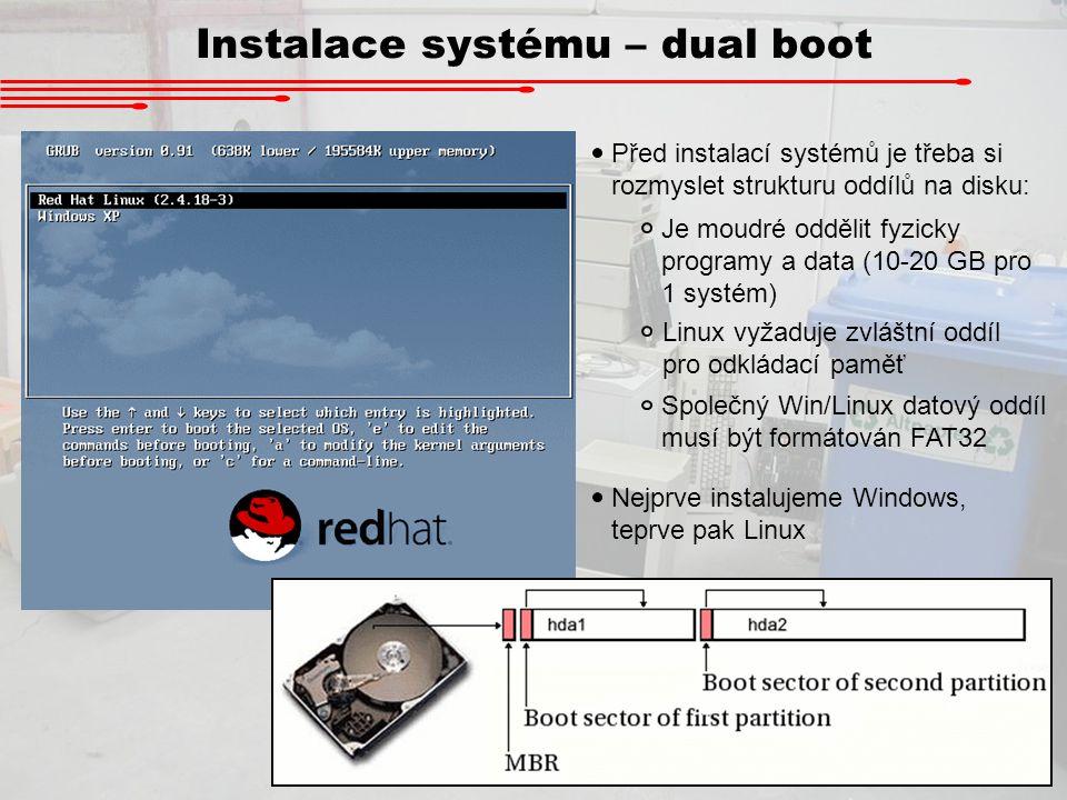Instalace systému – dual boot Před instalací systémů je třeba si rozmyslet strukturu oddílů na disku: Je moudré oddělit fyzicky programy a data (10-20