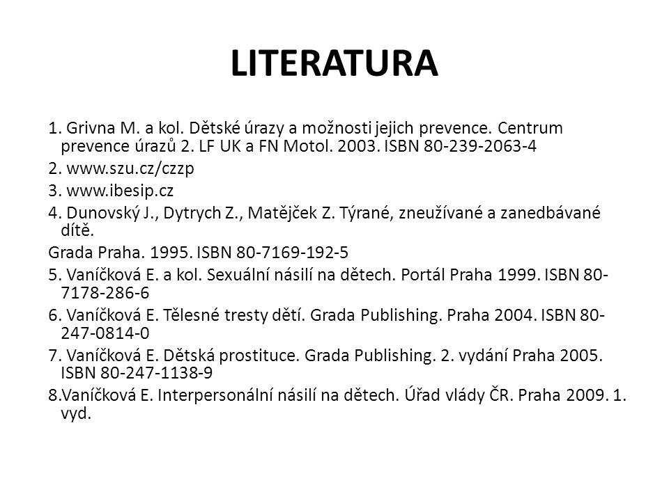 LITERATURA 1.Grivna M. a kol. Dětské úrazy a možnosti jejich prevence.