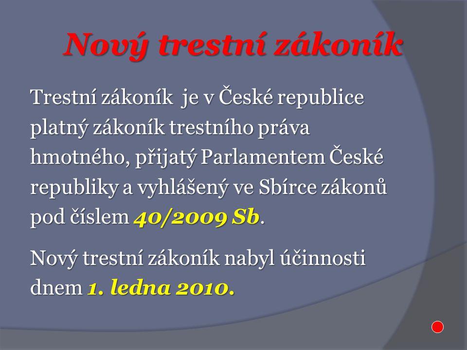 Nový trestní zákoník Trestní zákoník je v České republice platný zákoník trestního práva hmotného, přijatý Parlamentem České republiky a vyhlášený ve